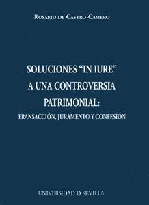 SOLUCIONES ´IN IURE´ A UNA CONTROVERSIA PATRIMONIAL : TRANSACCIÓN, JURAMENTO Y CONFESIÓN