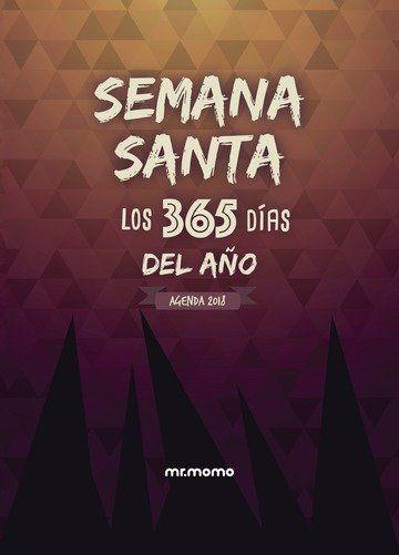 AGENDA SEMANA SANTA 2018 LOS 365 DIAS DEL AÑO.