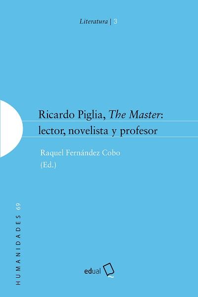 RICARDO PIGLIA, THE MASTER: LECTOR NOVELISTA Y PROFESOR