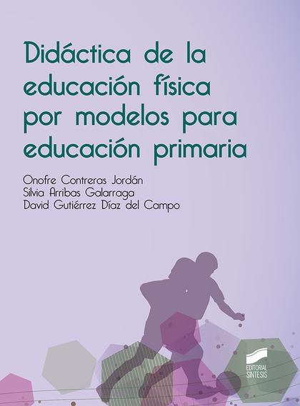 DIDACTICA DE LA EDUCACION FISICA POR MODELOS PARA PRIMARIA