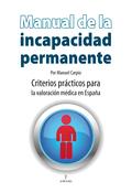MANUAL DE INCAPACIDAD PERMANENTE : CRITERIOS PRÁCTICOS PARA LA VALORACIÓN MÉDICA EN ESPAÑA