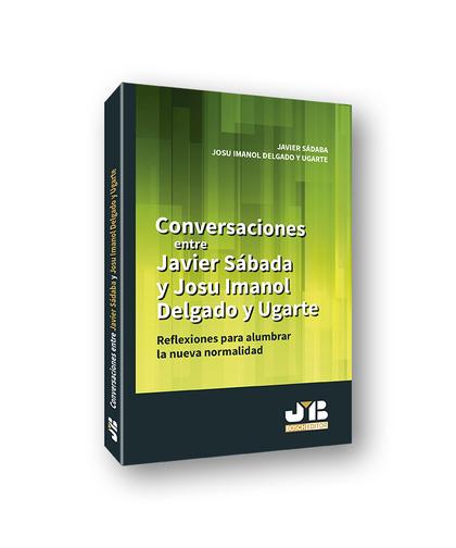 CONVERSACIONES ENTRE JAVIER SÁDABA Y JOSU IMANOL DELGADO Y UGARTE. REFLEXIONES PARA ALUMBRAR LA
