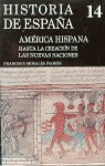 AMÉRICA HISPANA. VOL. 1: HASTA LA CREACIÓN DE LAS NUEVAS NACIONES.