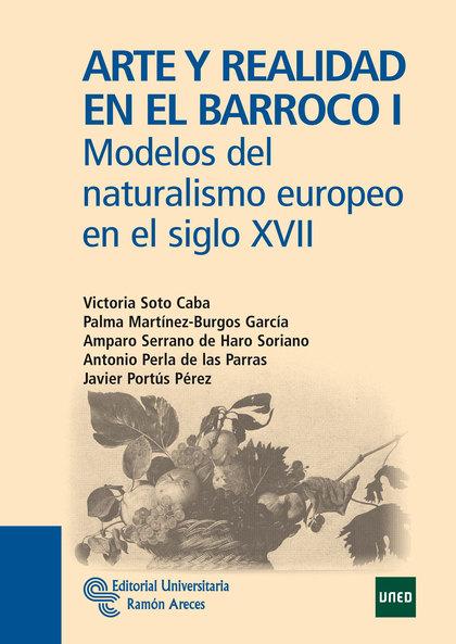 ARTE Y REALIDAD EN EL BARROCO I : MODELOS DEL NATURALISMO EUROPEO EN EL SIGLO XVII