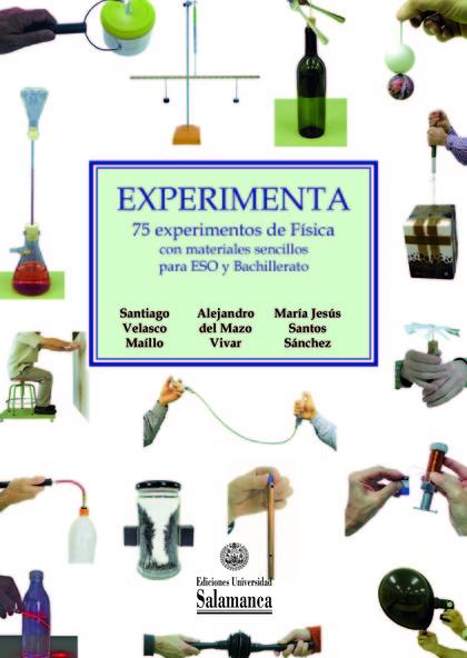 EXPERIMENTA. 75 EXPERIMENTOS DE FÍSICA CON MATERIALES SENCILLOS PARA ESO Y BACHI