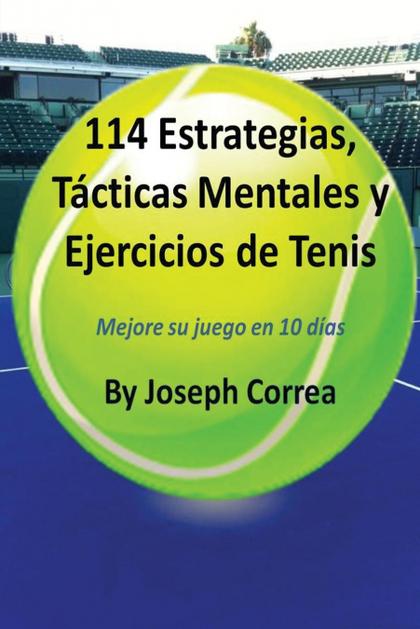 114 ESTRATEGIAS, TÁCTICAS MENTALES Y EJERCICIOS DE TENIS. MEJORE SU JUEGO EN 10 DÍAS