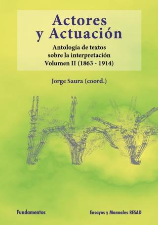 ACTORES Y ACTUACIÓN, VOL. II. (1863-1915). ANTOLOGÍA DE TEXTOS SOBRE LA INTERPRETACIÓN