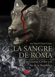 SANGRE DE ROMA - GUERRAS CIVILES Y FIN DE LA REPUBLICA