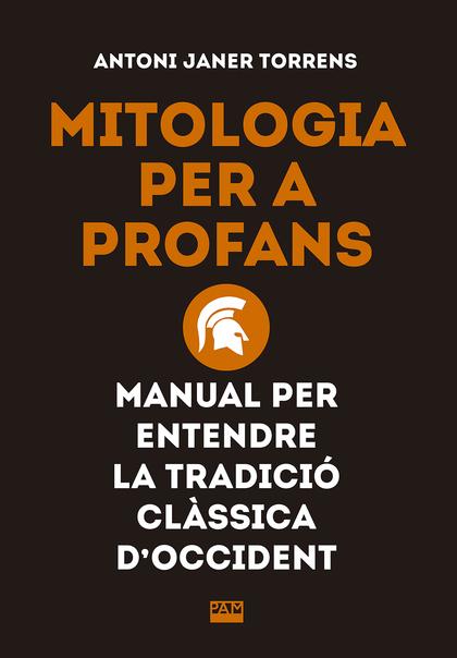 MITOLOGIA PER A PROFANS. MANUAL PER ENTENDRE LA TRADICIÓ CLÀSSICA D´OCCIDENT.