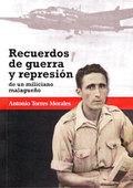 RECUERDOS DE GUERRA Y REPRESION DE UN MILICIANO MALAGUEÑO