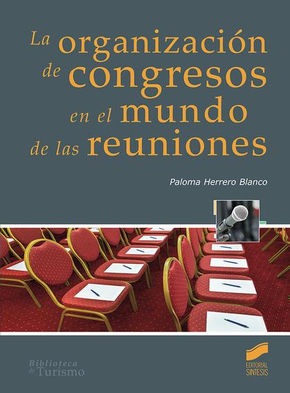 LA ORGANIZACIÓN DE CONGRESOS EN EL MUNDO DE LAS REUNIONES.