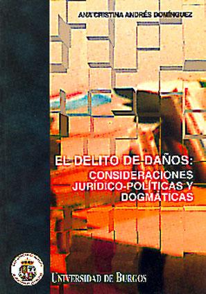 EL DELITO DE DAÑOS : CONSIDERACIONES JURÍDICO-POLÍTICAS Y DOGMÁTICAS