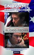 ENDGAME. BOBBY FISCHER, ASOMBROSO ASCENSO Y CAÍDA DEL MÁS BRILLANTE PRODIGIO AMERICANO HA