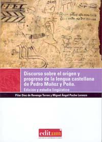 DISCURSO SOBRE EL ORIGEN Y PROGRESO DE LA LENGUA CASTELLANA DE PEDRO MUÑOZ Y PEÑA : EDICIÓN Y E