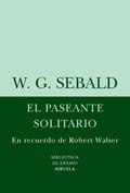 EL PASEANTE SOLITARIO: EN RECUERDO DE ROBERT WALSER