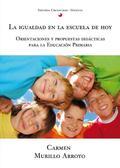 LA IGUALDAD EN LA ESCUELA DE HOY : ORIENTACIONES Y PROPUESTAS DIDÁCTICAS PARA LA EDUCACIÓN PRIM