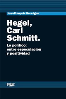 HEGEL, CARL SCHMITT : LO POLÍTICO : ENTRE ESPECULACIÓN Y POSITIVIDAD