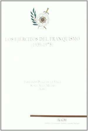 LOS EJÉRCITOS DEL FRANQUISMO (1939-1975). IV CONGRESO DE HISTORIA DE LA DEFENSA ´FUERZAS ARMADA