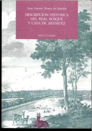 DESCRIPCION HISTORICA DEL REAL BOSQUE Y CASA DE ARANJUEZ                        DEDICADA AL REY