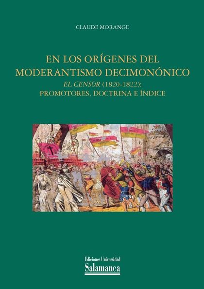 EN LOS ORÍGENES DEL MODERANTISMO DECIMONÓNICO. EL CENSOR (1820-1822): PROMOTORES, DOCTRINA E ÍN