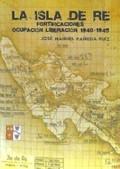 LA ISLA DE RÉ. FORTIFICACIONES OCUPACIÓN LIBERACIÓN 1940-1945