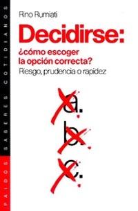 DECIDIRSE: ¿CÓMO ESCOGER LA OPCIÓN CORRECTA?: RIESGO, PRUDENCIA O RAPI