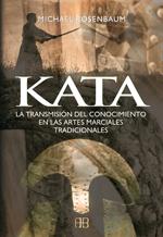 KATA : LA TRANSMISIÓN DEL CONOCIMIENTO EN LAS ARTES MARCIALES TRADICIONALES