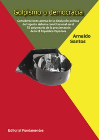 GOLPISMO O DEMOCRACIA: CONSIDERACIONES ACERCA DE LA DISOLUCIÓN POLÍTICA DEL VIGENTE SISTEMA CON