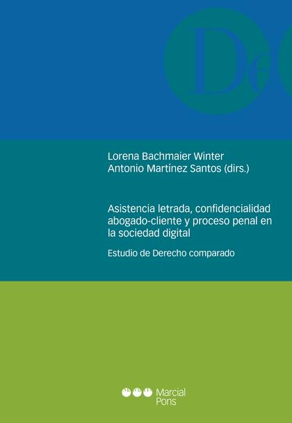 ASISTENCIA LETRADA, CONFIDENCIALIDAD ABOGADO-CLIENTE Y PROCESO PENAL EN LA SOCIEESTUDIO DE DERE