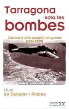 TARRAGONA SOTA LES BOMBES : CRÒNICA D´UNA SOCIETAT EN GUERRA (1936-1939)