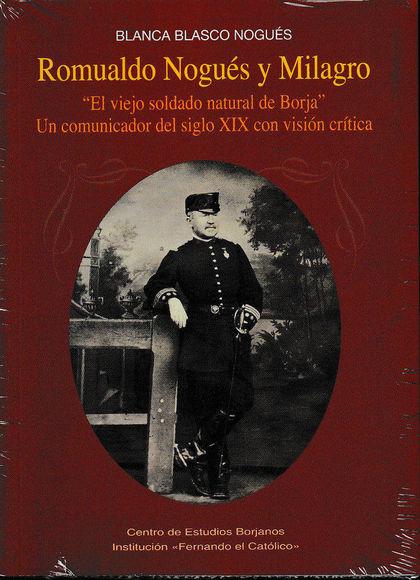ROMUALDO NOGUÉS Y MILAGRO. ´EL VIEJO SOLDADO NATURAL DE BORJA´. UN COMUNICADOR DEL SIGLO XIX CO