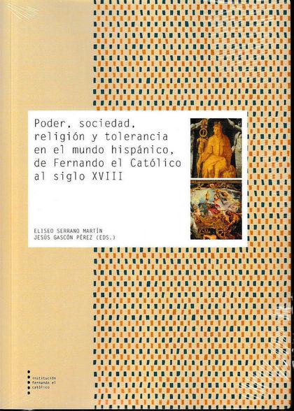 PODER, SOCIEDAD, RELIGIÓN Y TOLERANCIA EN EL MUNDO HISPÁNICO,.