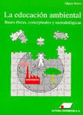 LA EDUCACIÓN AMBIENTAL: BASES ÉTICAS CONCEPTUALES Y METODOLÓGICAS