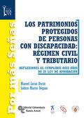 LOS PATRIMONIOS PROTEGIDOS DE PERSONAS CON DISCAPACIDAD : RÉGIMEN CIVIL Y TRIBUTARIO : REFLEXIO