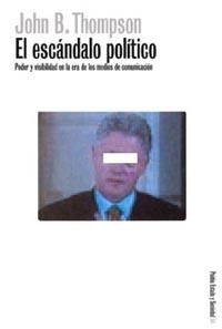EL ESCÁNDALO POLÍTICO: PODER Y VISIBILIDAD EN LA ERA DE LOS MEDIOS DE