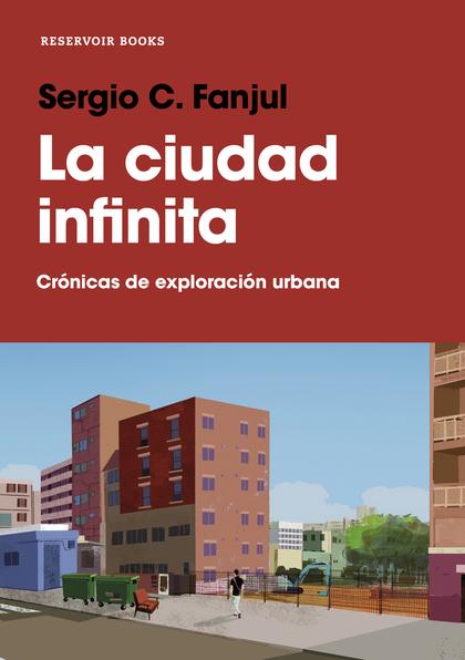 LA CIUDAD INFINITA. CRÓNICAS DE EXPLORACIÓN URBANA