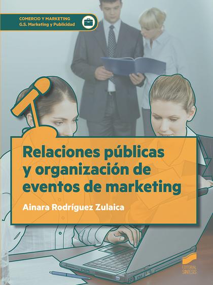 RELACIONES PÚBLICAS Y ORGANIZACIÓN DE EVENTOS DE MARKETING.
