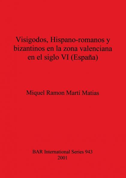 VISIGODOS, HISPANO-ROMANOS Y BIZANTINOS EN LA ZONA VALENCIANA EN EL SIGLO VI (ES.