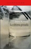 IMRE KERTÉSZ - LA ÚLTIMA POSADA. DIARIO 2011-2009. DIARIO 2001-2009