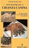 GUÍA PRÁCTICA DE LA CRIANZA CANINA : EL LIBRO COMPLETO SOBRE LA HEMBRA DE CRÍA Y SUS CACHORROS