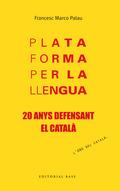 PLATAFORMA PER LA LLENGUA. 20 ANYS DEFENSANT EL CATALÀ : 20 ANYS DEFENSANT EL CATALÀ