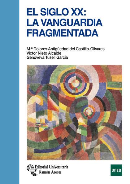 EL SIGLO XX LA VANGUARDIA FRAGMENTADA.