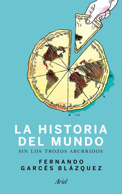 HISTORIA DEL MUNDO SIN LOS TROZOS ABURRIDOS. UN PASEO POR LA HISTORIA DEL MUNDO A TRAVÉS DE LOS