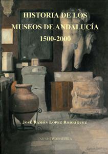 HISTORIA DE LOS MUSEOS DE ANDALUCÍA 1500-2000