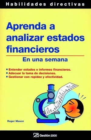 APRENDA A ANALIZAR ESTADOS FINANCIEROS EN UNA SEMANA: ENTENDER ESTADOS E INFORMES FINANCIEROS