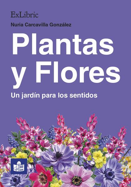 PLANTAS Y FLORES. UN JARDÍN PARA LOS SENTIDOS.
