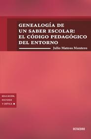GENEALOGÍA DE UN SABER ESCOLAR : EL CÓDIGO PEDAGÓGICO DEL ENTORNO
