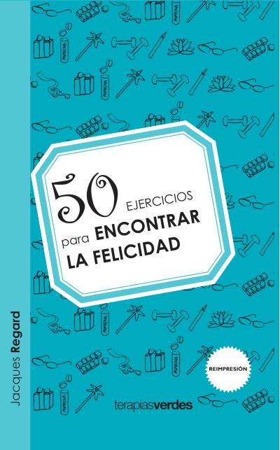 50 EJERCICIOS PARA ENCONTRAR LA FELICIDAD.
