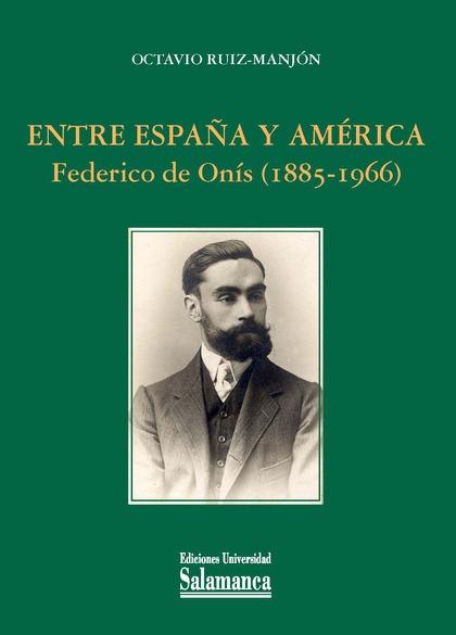 ENTRE ESPAÑA Y AMÉRICA. FEDERICO DE ONÍS (1885-1966)