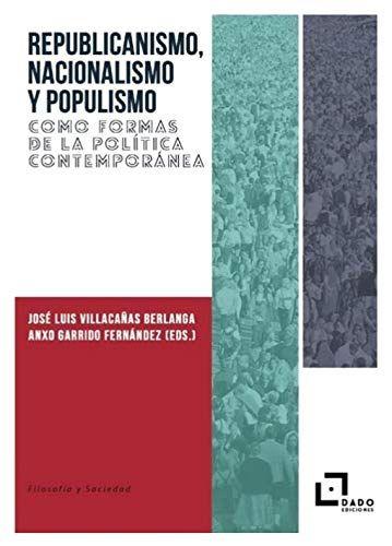REPUBLICANISMO, NACIONALISMO Y POPULISMO COMO FORMAS DE LA POLITICA CONTEMPORANE